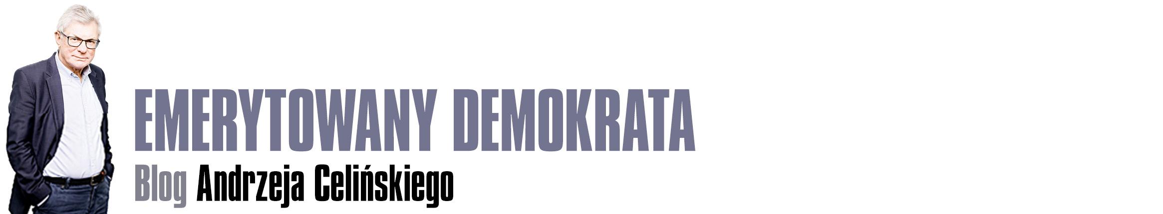 Emerytowany demokrata - Blog Andrzeja Celińskiego